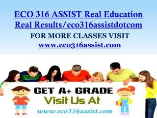 ECO 316 ASSIST Real Education Real Results/eco316assistdotcom