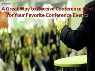A great Way to Receive Conference Alert for Your Favorite Conference Events