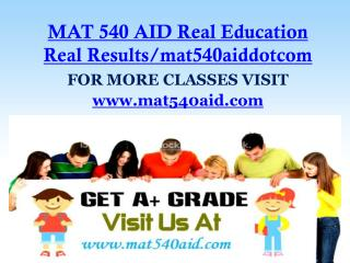 MAT 540 AID Real Education Real Results/mat540aiddotcom