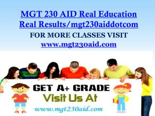 MGT 230 AID Real Education Real Results/mgt230aiddotcom