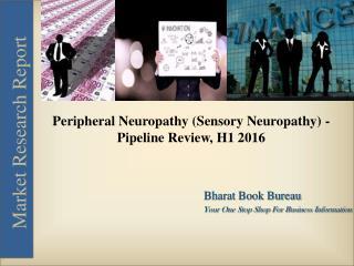 Peripheral Neuropathy (Sensory Neuropathy) - Pipeline Review, H1 2016