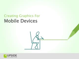 Creating Graphics For Mobile Devices