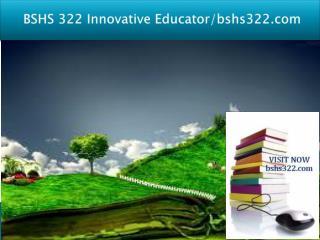BSHS 322 Innovative Educator/bshs322.com