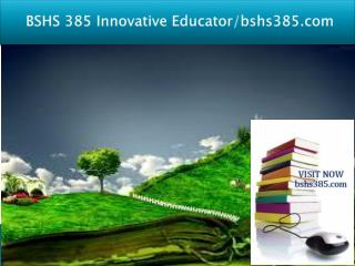 BSHS 385 Innovative Educator/bshs385.com