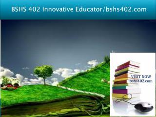 BSHS 402 Innovative Educator/bshs402.com
