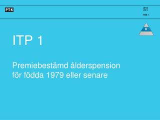 ITP 1  Premiebest md  lderspension f r f dda 1979 eller senare