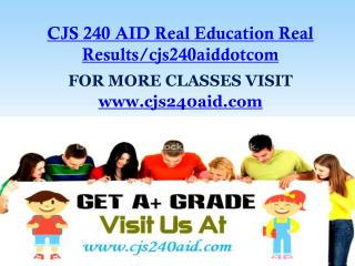 CJS 240 AID Real Education Real Results/cjs240aiddotcom