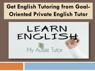 Get English Tutoring from Goal-Oriented Private English Tutor