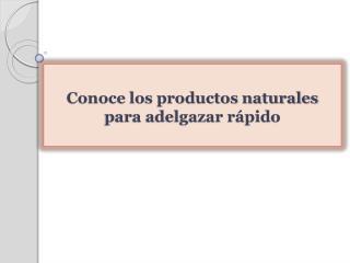 Conoce los productos naturales para adelgazar rápido