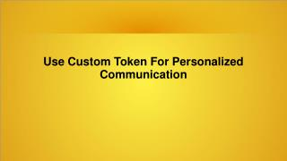 Use Custom Token For Personalized Communication