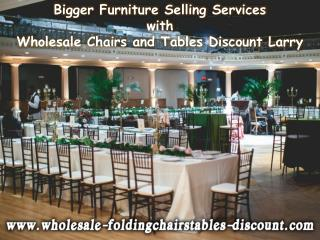 Bigger Furniture Selling Services with Wholesale Chairs and Tables Discount Larry