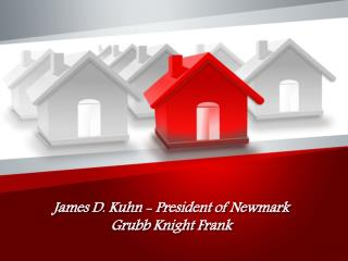 James D. Kuhn - President of Newmark Grubb Knight Frank
