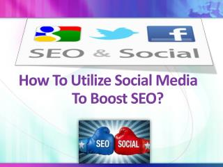 How To Utilize Social Media To Boost SEO?