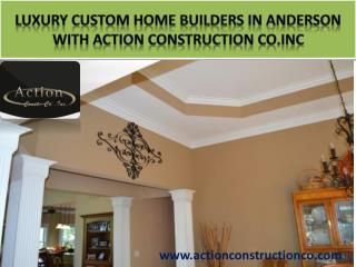 LUXURY CUSTOM HOME BUILDERS in Anderson with Action Construction Co.Inc