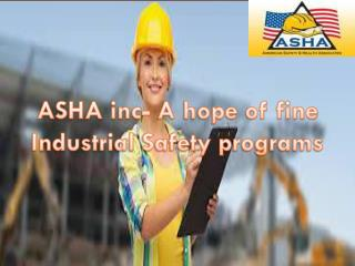ASHA inc- A hope of fine Industrial Safety programs