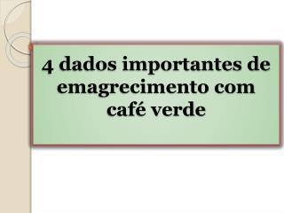 4 dados importantes de emagrecimento com café verde
