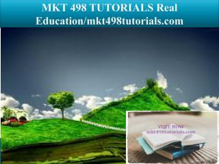 MKT 498 TUTORIALS Real Education/mkt498tutorials.com