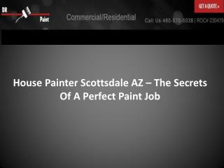 House Painter Scottsdale AZ – The Secrets Of A Perfect Paint Job