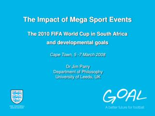 The Impact of Mega Sport Events  The 2010 FIFA World Cup in South Africa  and developmental goals  Cape Town, 5 -7 March