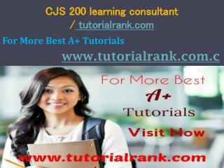 CJS 200 learning consultant / tutorialrank.com