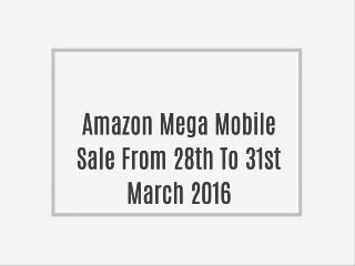 Amazon Mega Mobile Sale From 28th To 31st March 2016