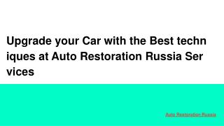 Upgrade your Car with the Best techniques at Auto Restoration Russia Services