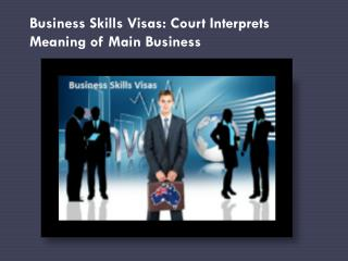 Business Skills Visas: Court Interprets Meaning of Main Business