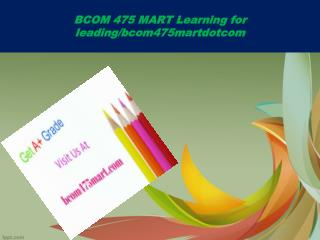 BCOM 475 MART Learning for leading/bcom475martdotcom
