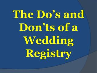 The Do�s and Don�ts of a Wedding Registry