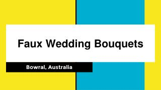 Beautiful Faux Wedding Bouquets in Australia