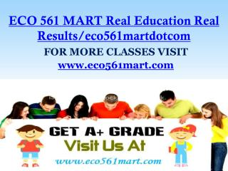 ECO 561 MART Real Education Real Results/eco561martdotcom