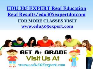 EDU 305 EXPERT Real Education Real Results/edu305expertdotcom