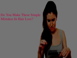 Do You Make These Simple Mistakes In Hair Loss?