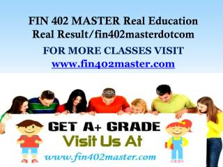 FIN 402 MASTER Real Education Real Result/fin402masterdotcom