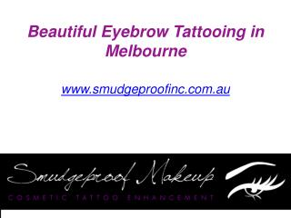 Beautiful Eyebrow Tattooing in Melbourne - www.smudgeproofinc.com.au