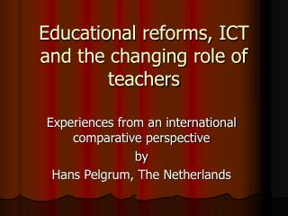 Educational reforms, ICT and the changing role of teachers