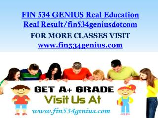 FIN 534 GENIUS Real Education Real Result/fin534geniusdotcom