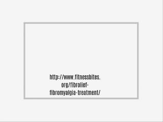 http://www.fitnessbites.org/fibrolief-fibromyalgia-treatment/