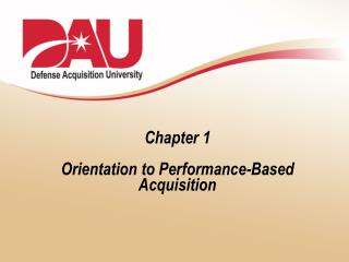 Chapter 1  Orientation to Performance-Based Acquisition
