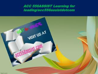 ACC 556ASSIST Learning for leading/acc556assistdotcom