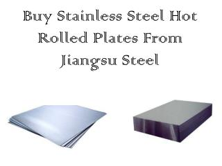 Buy Stainless Steel Hot Rolled Plates from Jiangsu Steel