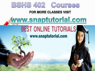 BSHS 402 Academic Success /Snaptutorial