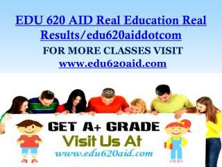 EDU 620 AID Real Education Real Results/edu620aiddotcom