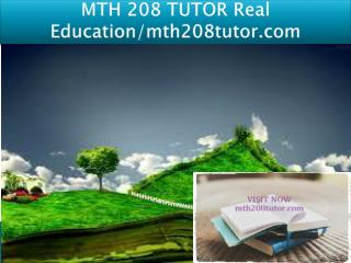 MTH 208 TUTOR Real Education/mth208tutor.com
