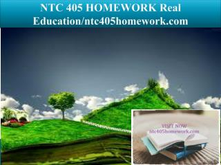 NTC 405 HOMEWORK Real Education/ntc405homework.com