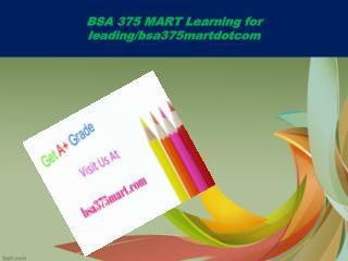 BSA 375 MART Learning for leading/bsa375martdotcom