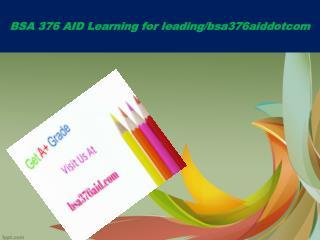 BSA 376 AID Learning for leading/bsa376aiddotcom