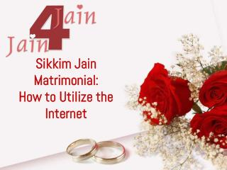 Sikkim Jain Matrimonial: How to Utilize the Internet