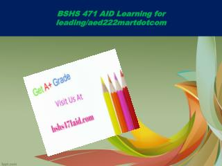 BSHS 471 AID Learning for leading/bshs471aiddotcom