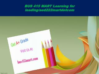 BUS 415 MART Learning for leading/bus415martdotcom